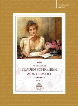Frauen schreiben wundervoll. Anthologie. Herausgeberin Karin Biela